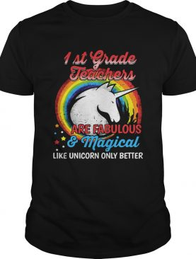 First grade teachers are fabulous and magical like Unicorn only better t-shirt