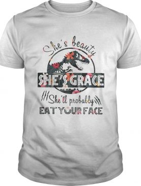 Floral Jurassic she's beauty she's grace she'll probably eat your face t-shirt