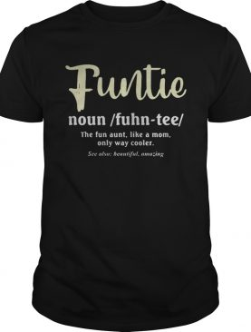 Funtie the fun aunt like a mom only way cooler t-shirt