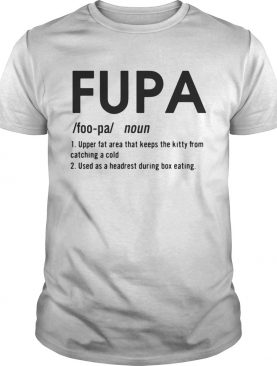Fupa Definition meaning upper fat area that keeps the kitty from catching a cold t-shirt
