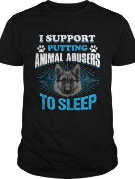 German Shepherd I support putting animal abusers to sleep t-shirt
