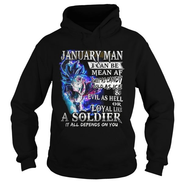 Goku January man I can be mean af sweet as candy gold as ice and evil as hell Hoodie shirt