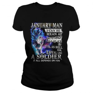 Goku January man I can be mean af sweet as candy gold as ice and evil as hell Ladies shirt