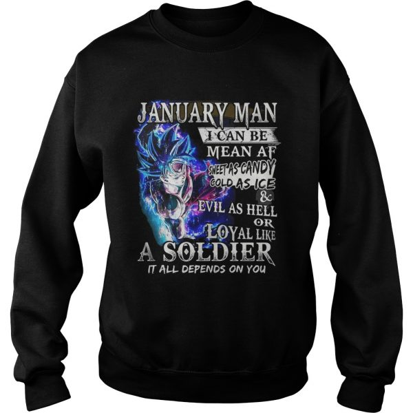 Goku January man I can be mean af sweet as candy gold as ice and evil as hell Sweat shirt