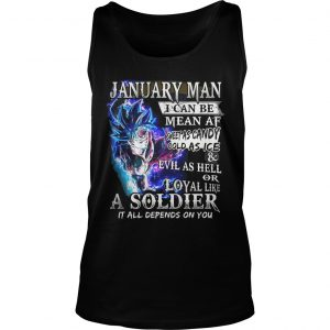 Goku January man I can be mean af sweet as candy gold as ice and evil as hell Tank Top shirt