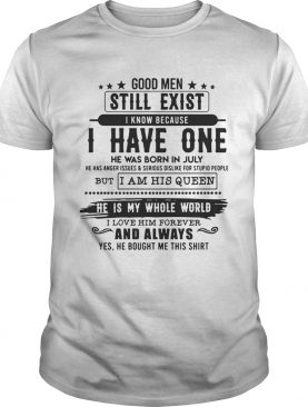Good Man Still Exist I Have One He Was Born In July TShirt