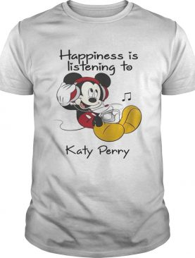 Happiness Is Listening To Katy Perry Mickey TShirt