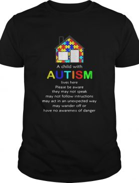 Home a child with autism lives here please be aware they may not speak t-shirt