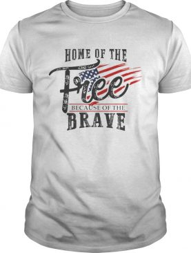 Home of the Free Because of the Brave 4th of July USA Flag t-shirt
