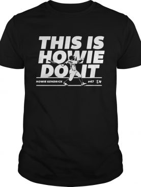 Howie Kendrick this is Howie do it baseball t-shirt