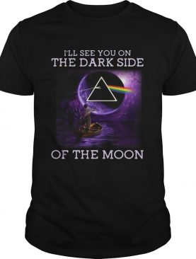 I'll see you on the dark side of the moon t-shirt