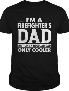 I'm A Firefighter's Dad Only Cooler T-Shirt