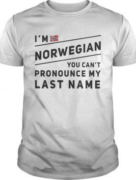 I'm Norwegian you can't pronounce my last name t-shirt