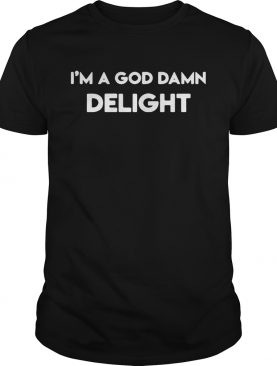 I'm a God damn delight t-shirt
