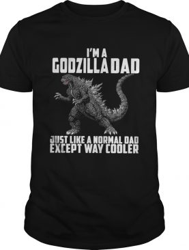 I'm a Godzilla Dad just like a normal dad except way cooler t-shirt
