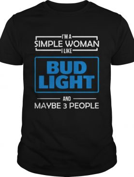 I'm the simple woman I like Budlight and maybe 3 people t-shirt