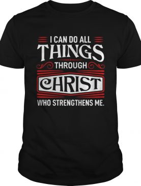 I can do all things through Christ who strengthen me t-shirt
