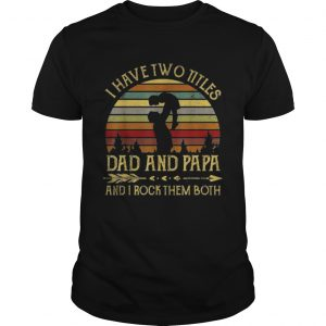 I have two titles dad and papa and I rock them both vintage sunset Unisex shirt