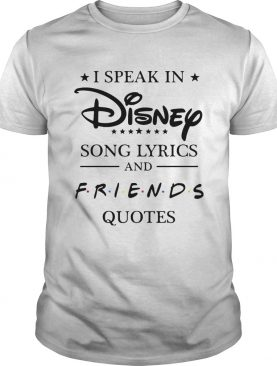 I speak in Disney song lyrics and friends quotes t-shirt