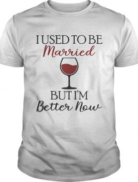 I used to be married wine but I'm better now t-shirt