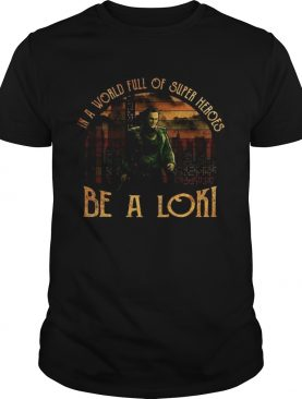 In a world full of super heroes be a Loki sunset t-shirt