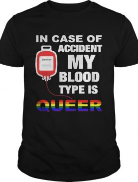 In case of accident my blood type is queer LGBT t-shirt