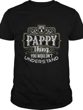 It's a Pappy Thing you wouldn't understand first name Father Day t-shirt