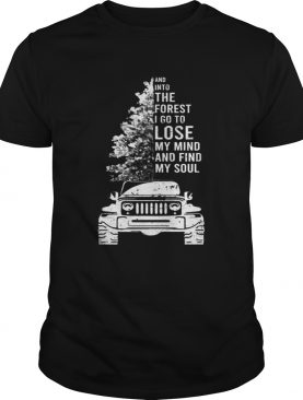Jeep tree And into the forest I go to lose my mind and find my soul t-shirt