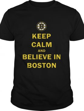Keep Calm And Believe In Boston T-Shirt