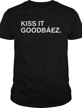 Kiss It Goodbáez T-Shirt