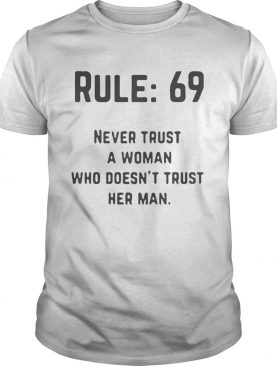 Leroy Jethro Gibbs' Rules 69 Never trust a woman who doesn't trust her man t-shirt