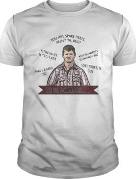 Letterkenny You're spare parts aren't ya bud t-shirt