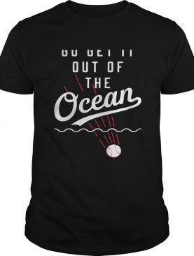 Max Muncy go get it out of the ocean t-shirt