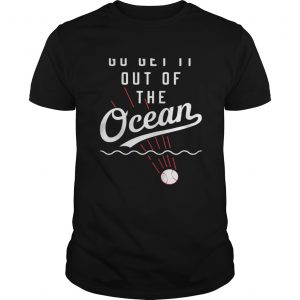 Max Muncy go get it out of the ocean Unisex shirt