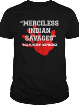 Merciless indian savages Declaration of independence t-shirt
