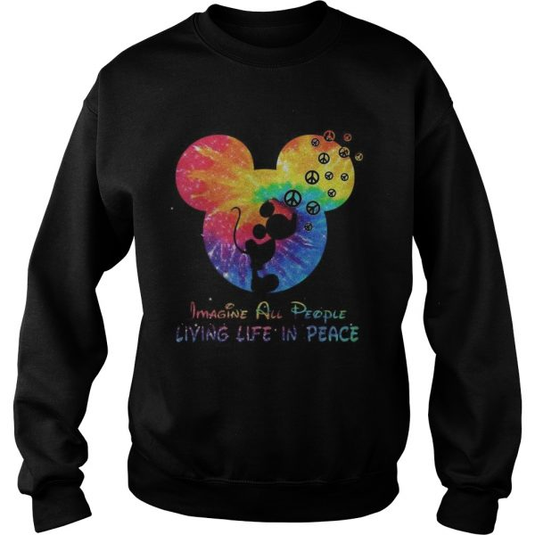 Mickey imagine all people living life in peace Sweat shirt