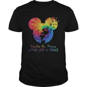 Mickey imagine all people living life in peace Unisex shirt