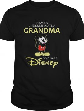 Mickey mouse Never underestimate a Grandma who loves Disney t-shirt