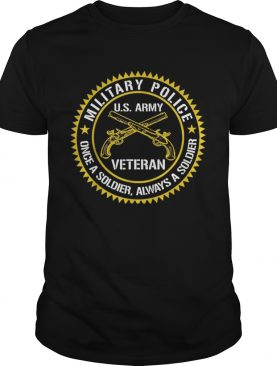 Military Police US Army Veteran Once A Soldier Always Father Day t-shirt