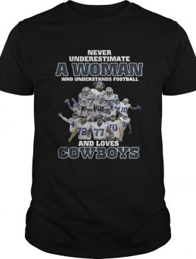 Never underestimate a woman who understands football and loves Dallas Cowboys t-shirt