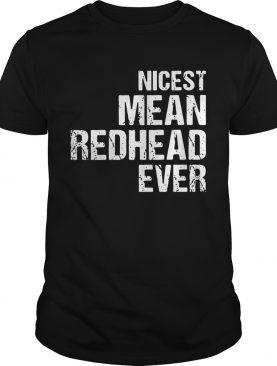 Nicest mean redhead ever t-shirt