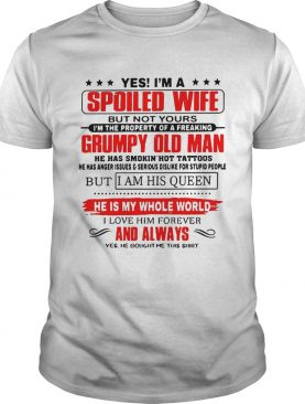 Official Yes I'm a spoiled wife but not yours I'm the property of a freaking Grumpy old man t-shirt