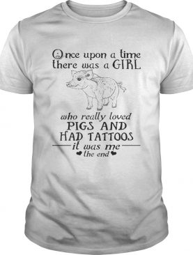 Once Upon A Time A Girl Who Really Loved Pigs & Had Tattoos TShirt