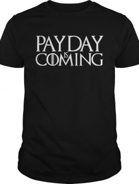 Payday is coming t-shirt
