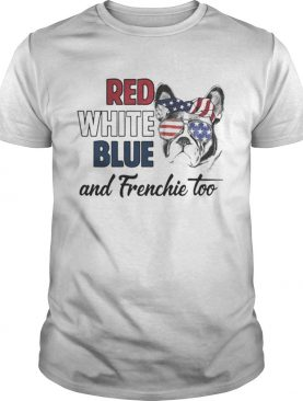 Pretty Red white blue and Frenchie too American flag t-shirt