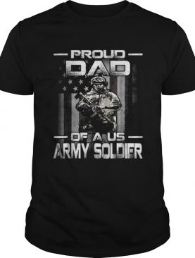 Proud Dad Of A Us Army Soldier American Flag Father Day t-shirt