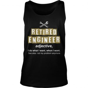 Retired Engineer Not My Problem Anymore Funny Tank Top T-Shirt