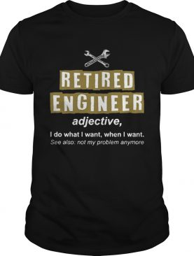 Retired Engineer Not My Problem Anymore Funny TShirt