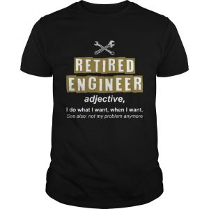 Retired Engineer Not My Problem Anymore Funny Unisex T-Shirt