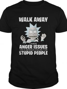 Rick and Morty walk away I have anger issues and a serious dislike t-shirt